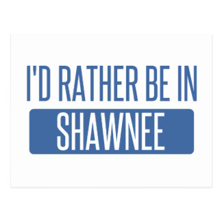 I'd rather be in Shawnee Postcard