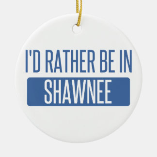 I'd rather be in Shawnee Round Ceramic Ornament