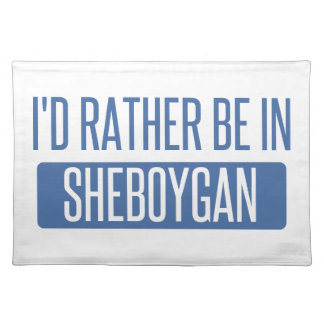 I'd rather be in Sheboygan Placemat