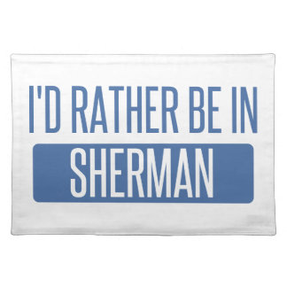 I'd rather be in Sherman Placemat