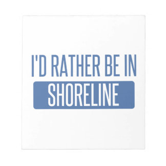 I'd rather be in Shoreline Notepad