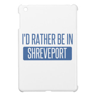 I'd rather be in Shreveport iPad Mini Cases