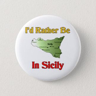 I'd Rather Be In Sicily. 2 Inch Round Button