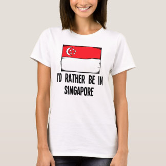 I'd Rather Be In Singapore T-Shirt