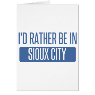 I'd rather be in Sioux City Card