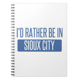 I'd rather be in Sioux City Spiral Note Books