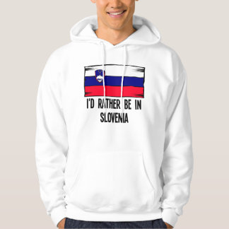 I'd Rather Be In Slovenia Hoodie