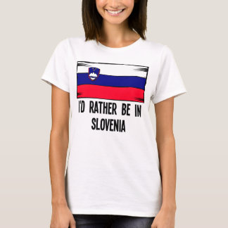 I'd Rather Be In Slovenia T-Shirt