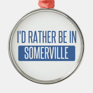 I'd rather be in Somerville Metal Ornament