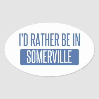 I'd rather be in Somerville Oval Sticker