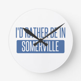 I'd rather be in Somerville Round Clock