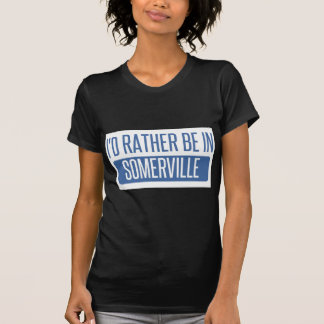 I'd rather be in Somerville T-Shirt
