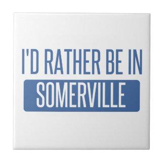 I'd rather be in Somerville Tile