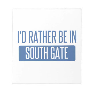 I'd rather be in South Gate Notepad
