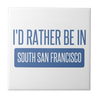 I'd rather be in South San Francisco Ceramic Tile