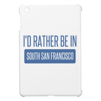 I'd rather be in South San Francisco iPad Mini Cover