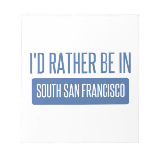 I'd rather be in South San Francisco Notepad