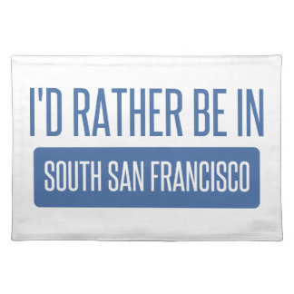I'd rather be in South San Francisco Placemat