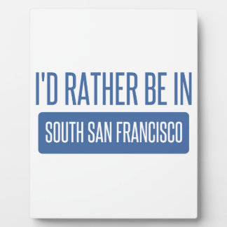 I'd rather be in South San Francisco Plaque