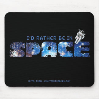 I'd Rather Be In Space mousepad