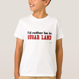 I'd Rather Be In Sugar Land T-Shirt