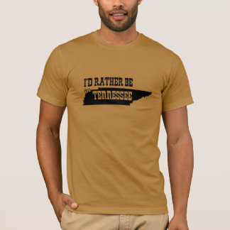 I'd Rather Be In Tennessee T-Shirt