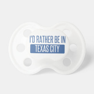 I'd rather be in Texas City Baby Pacifiers