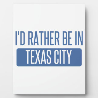 I'd rather be in Texas City Plaque