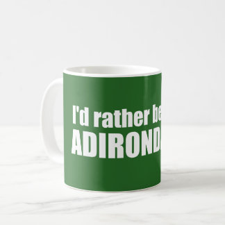I'd Rather Be In The Adirondacks Coffee Mug