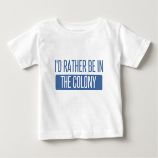 I'd rather be in The Colony Baby T-Shirt