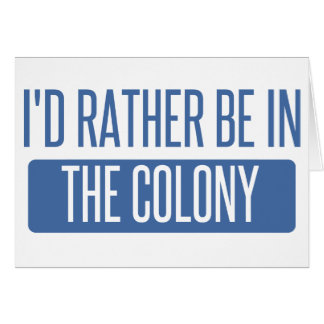 I'd rather be in The Colony Card