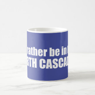 I'd Rather Be In The North Cascades Coffee Mug