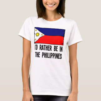 I'd Rather Be In the Philippines T-Shirt