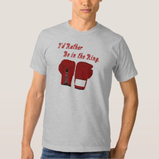 I'd Rather Be in the Ring Boxing T-Shirt