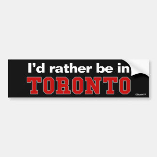 I'd Rather Be In Toronto Bumper Sticker