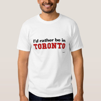 I'd Rather Be In Toronto Tshirt