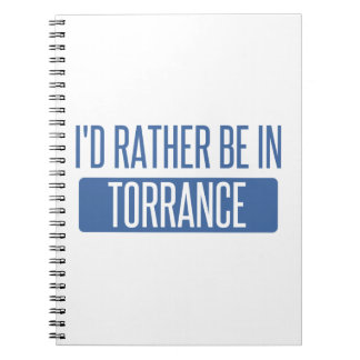 I'd rather be in Torrance Spiral Notebook