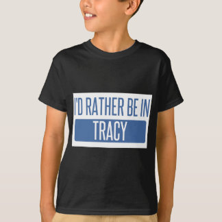 I'd rather be in Tracy T-Shirt