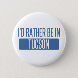 I'd rather be in Tucson 2 Inch Round Button
