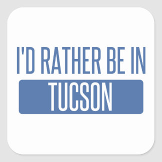 I'd rather be in Tucson Square Sticker