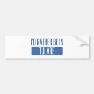 I'd rather be in Tulare Bumper Sticker