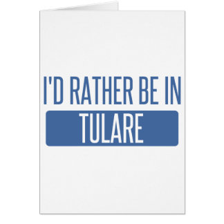I'd rather be in Tulare Card