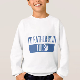 I'd rather be in Tulsa Sweatshirt