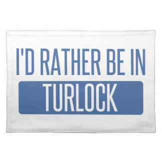 I'd rather be in Turlock Placemat