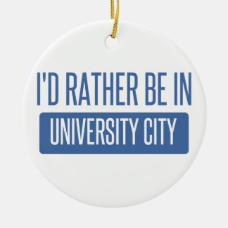 I'd rather be in University City Round Ceramic Ornament