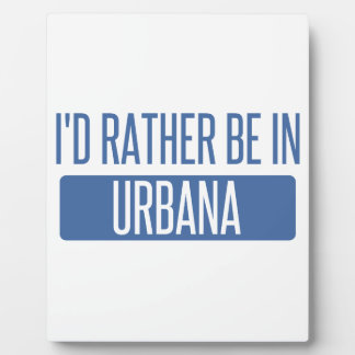 I'd rather be in Urbana Plaque