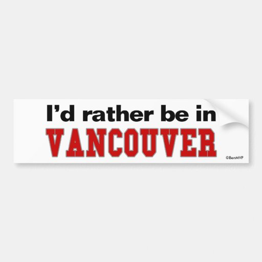 I'd Rather Be In Vancouver Bumper Stickers