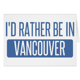 I'd rather be in Vancouver Card