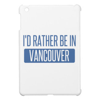 I'd rather be in Vancouver Case For The iPad Mini