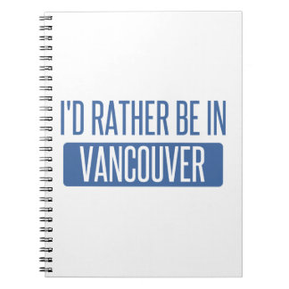 I'd rather be in Vancouver Spiral Note Book